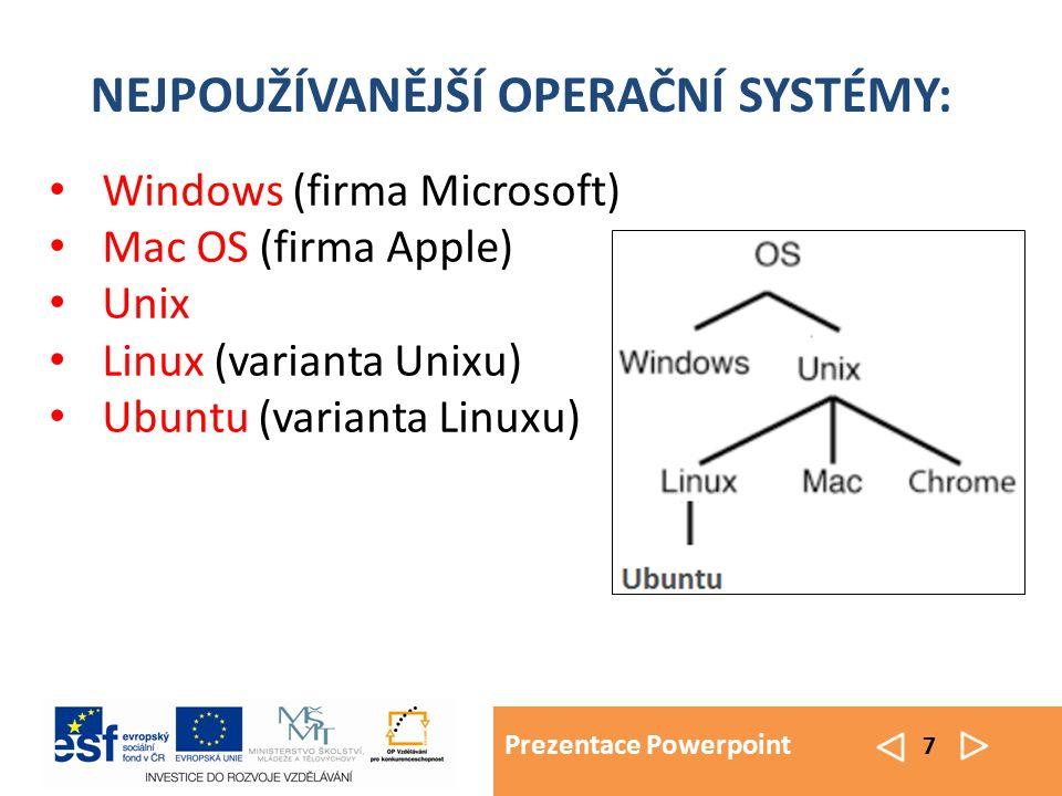 Prezentace Powerpoint 7 Windows (firma Microsoft) Mac OS (firma Apple) Unix Linux (varianta Unixu) Ubuntu (varianta Linuxu) NEJPOUŽÍVANĚJŠÍ OPERAČNÍ S