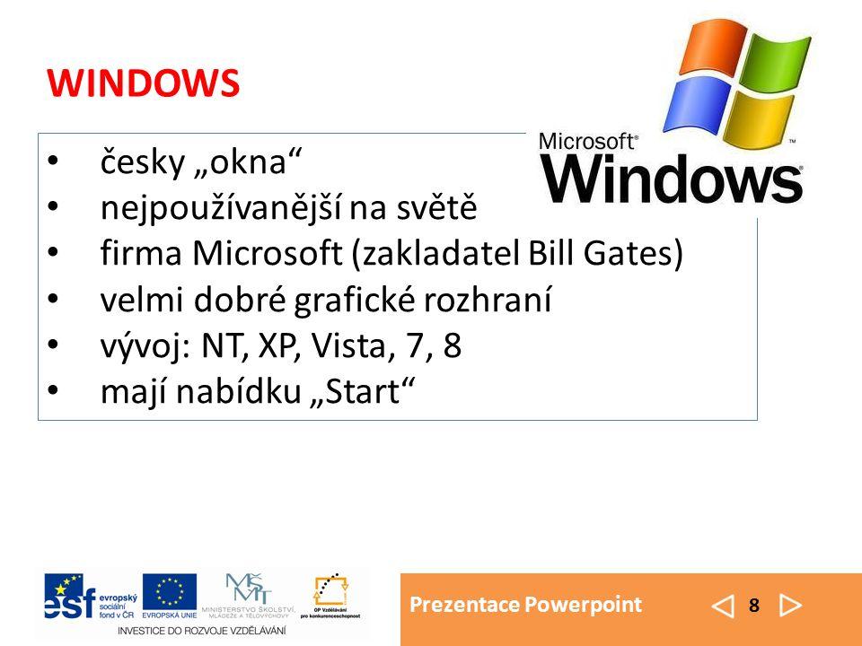 """Prezentace Powerpoint 8 WINDOWS česky """"okna"""" nejpoužívanější na světě firma Microsoft (zakladatel Bill Gates) velmi dobré grafické rozhraní vývoj: NT,"""