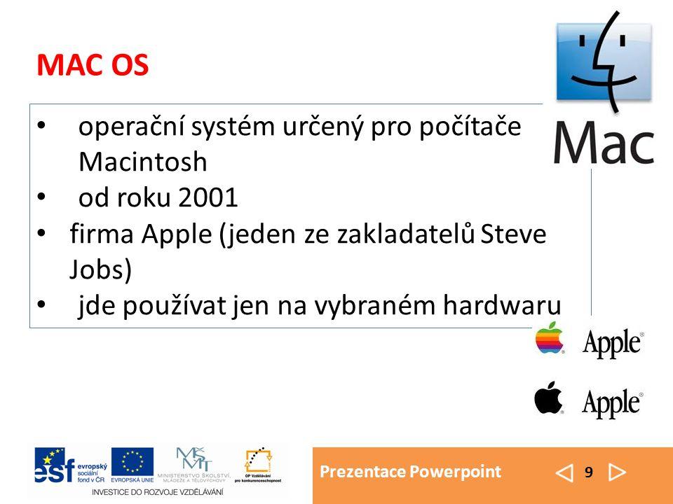 Prezentace Powerpoint 9 MAC OS operační systém určený pro počítače Macintosh od roku 2001 firma Apple (jeden ze zakladatelů Steve Jobs) jde používat j