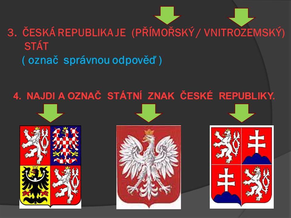 1. KDE LEŽÍ ČESKÁ REPUBLIKA .