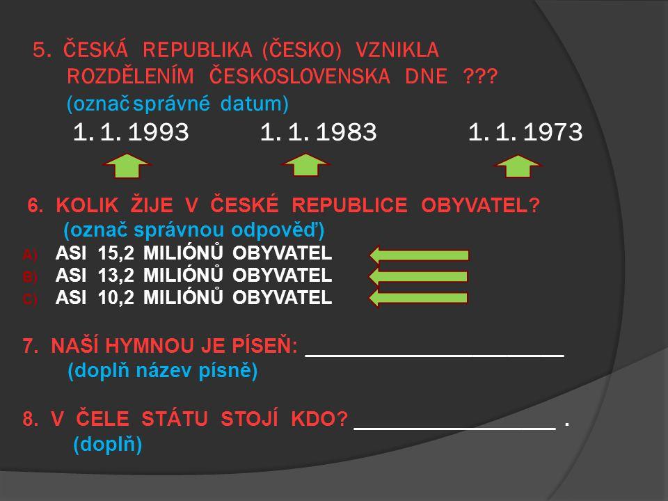 3. ČESKÁ REPUBLIKA JE (PŘÍMOŘSKÝ / VNITROZEMSKÝ) STÁT ( označ správnou odpověď ) 4.