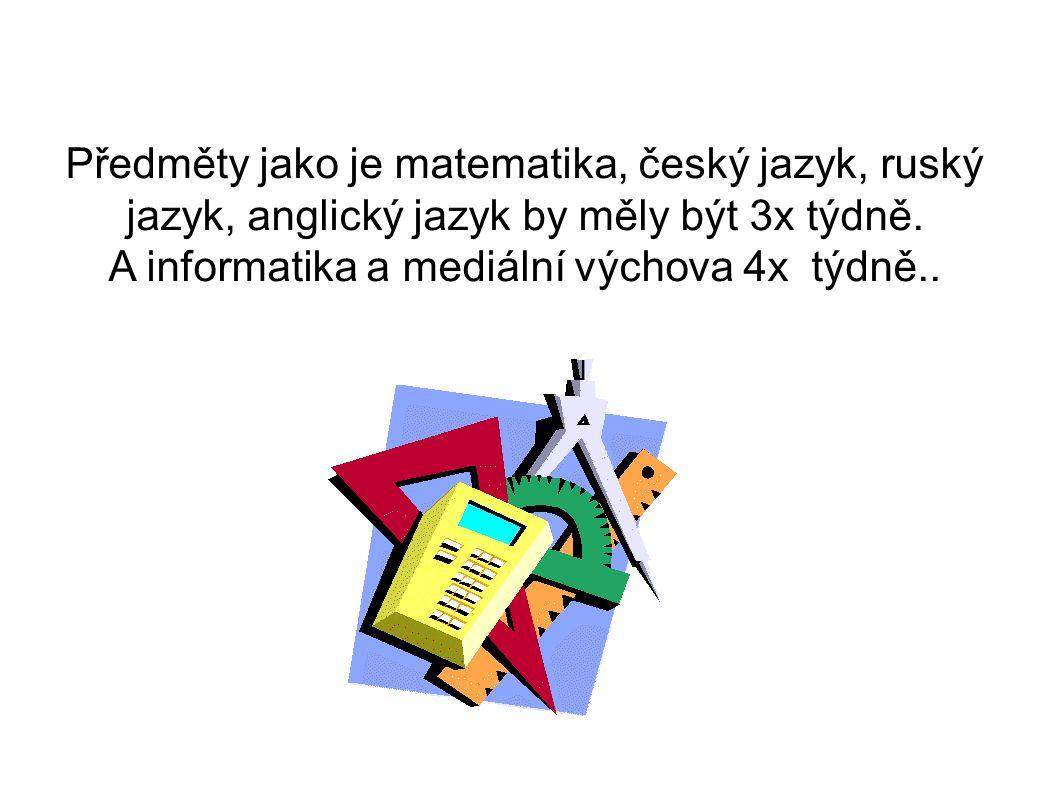 Předměty jako je matematika, český jazyk, ruský jazyk, anglický jazyk by měly být 3x týdně. A informatika a mediální výchova 4x týdně..