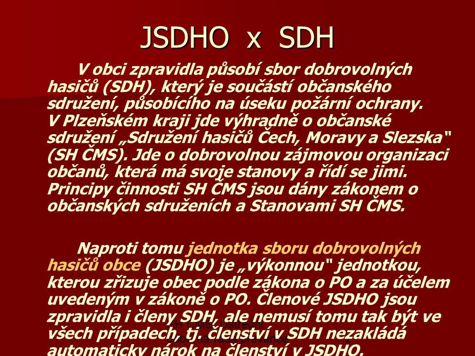 SH ČMS, Ústřední odborná rada prevence2 JSDHO x SDH V obci zpravidla působí sbor dobrovolných hasičů (SDH), který je součástí občanského sdružení, působícího na úseku požární ochrany.