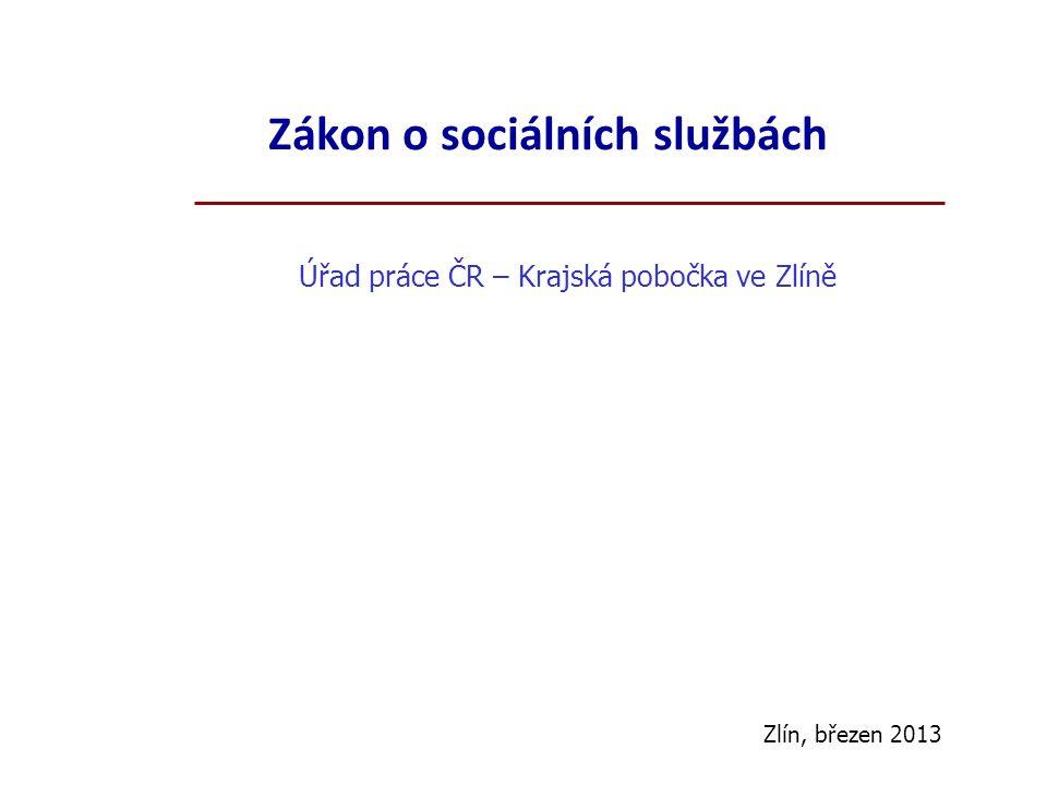 Zákon o sociálních službách Úřad práce ČR – Krajská pobočka ve Zlíně Zlín, březen 2013