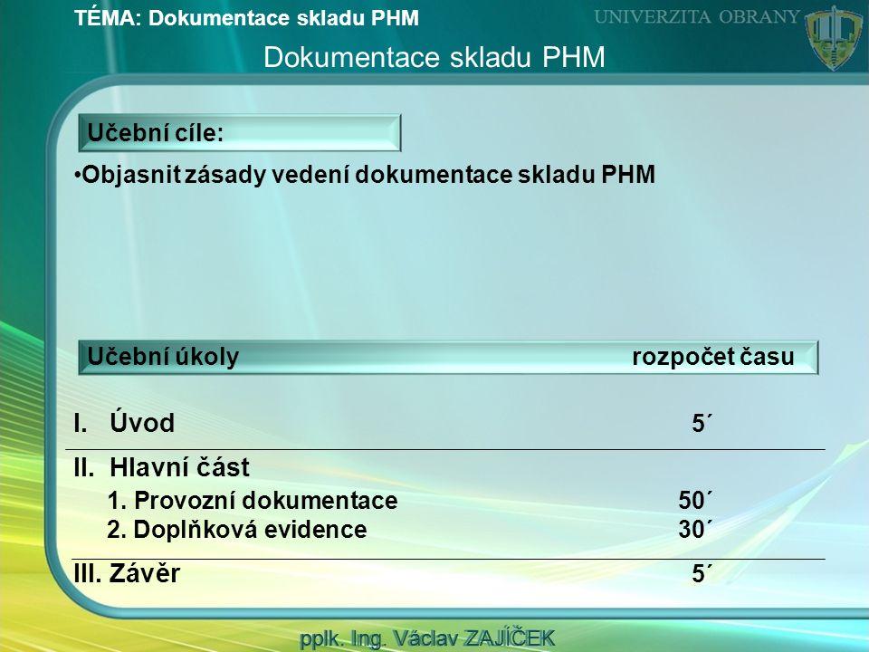 TÉMA: Dokumentace skladu PHM pplk. Ing.