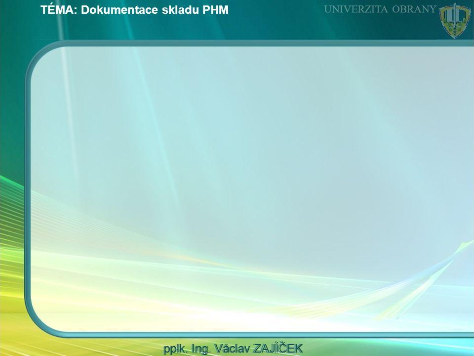 TÉMA: Dokumentace skladu PHM pplk. Ing. Václav ZAJÍČEK