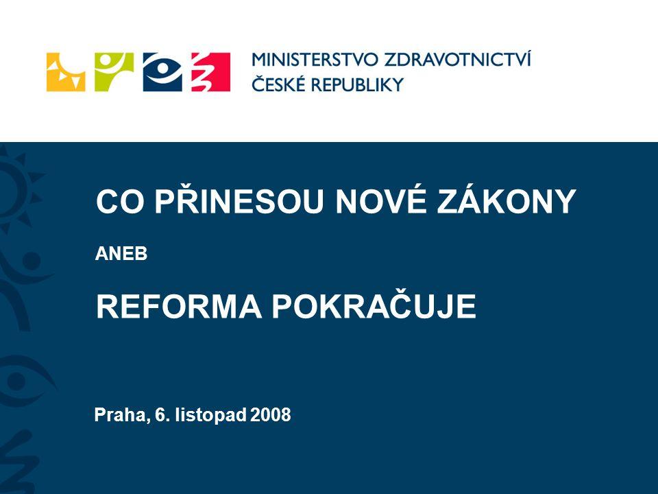 CO PŘINESOU NOVÉ ZÁKONY ANEB REFORMA POKRAČUJE Praha, 6. listopad 2008