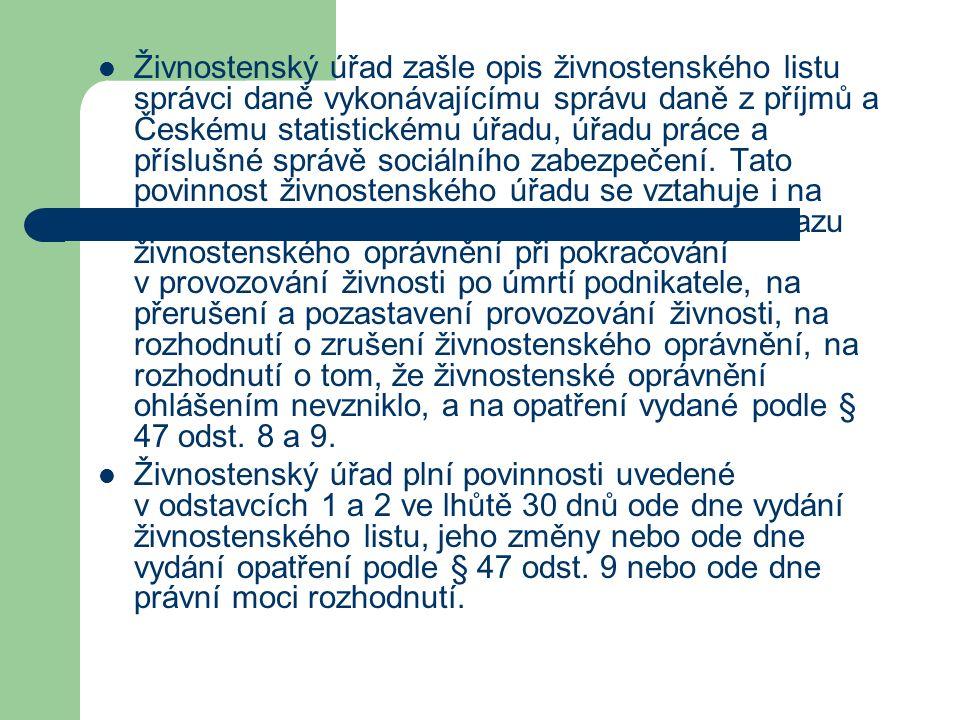 Živnostenský úřad zašle opis živnostenského listu správci daně vykonávajícímu správu daně z příjmů a Českému statistickému úřadu, úřadu práce a příslušné správě sociálního zabezpečení.