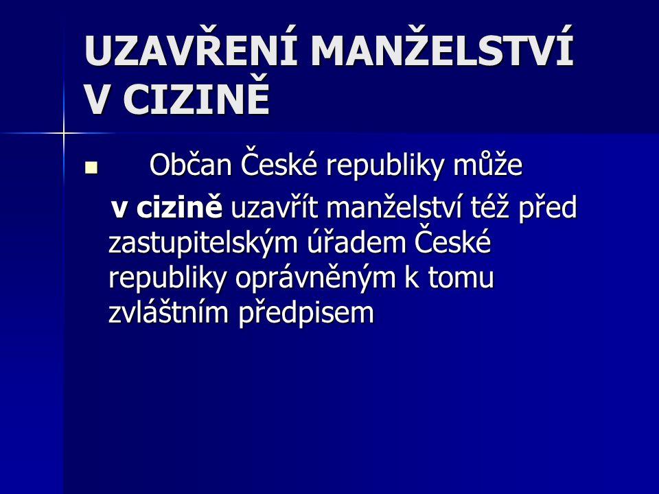 UZAVŘENÍ MANŽELSTVÍ V CIZINĚ Občan České republiky může Občan České republiky může v cizině uzavřít manželství též před zastupitelským úřadem České republiky oprávněným k tomu zvláštním předpisem v cizině uzavřít manželství též před zastupitelským úřadem České republiky oprávněným k tomu zvláštním předpisem