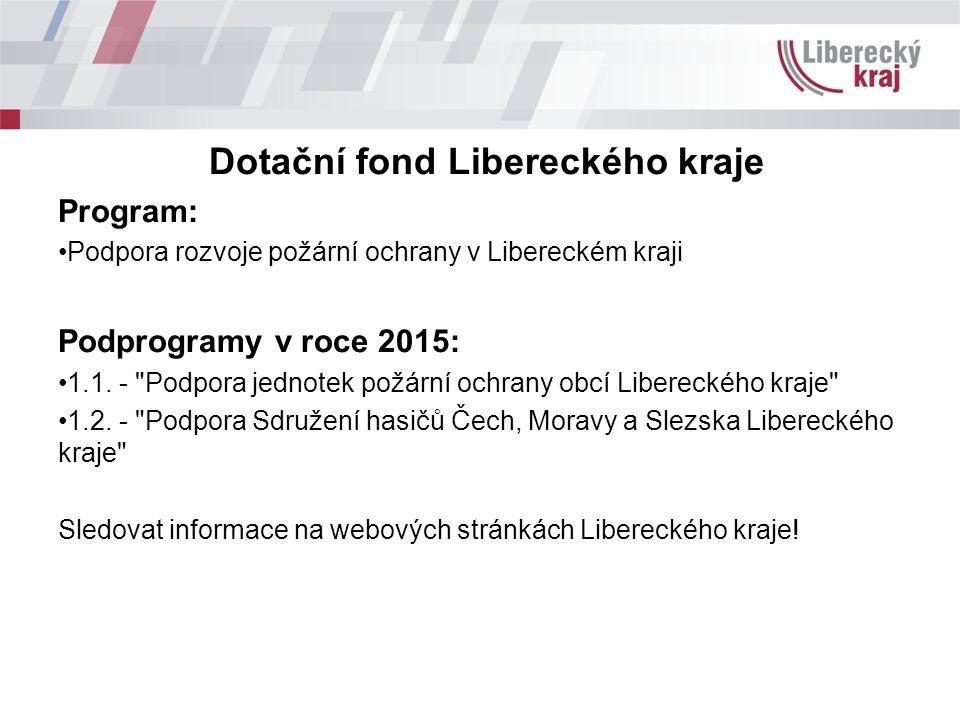 Dotační fond Libereckého kraje Program: Podpora rozvoje požární ochrany v Libereckém kraji Podprogramy v roce 2015: 1.1.