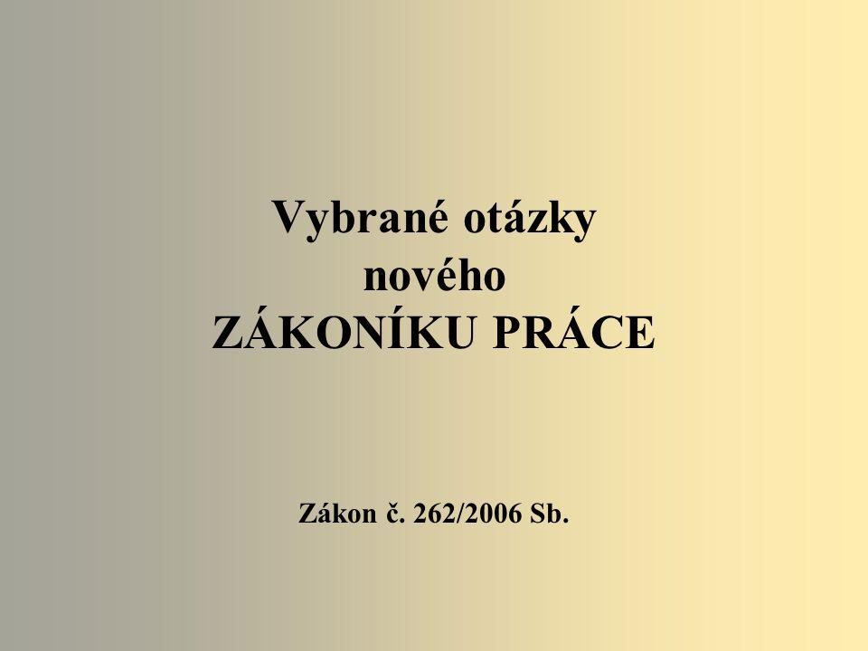Vybrané otázky nového ZÁKONÍKU PRÁCE Zákon č. 262/2006 Sb.