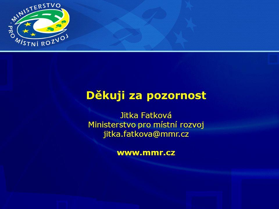 Děkuji za pozornost Jitka Fatková Ministerstvo pro místní rozvoj jitka.fatkova@mmr.cz www.mmr.cz