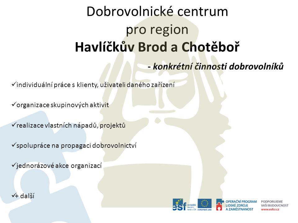 Dobrovolnické centrum pro region Havlíčkův Brod a Chotěboř - konkrétní činnosti dobrovolníků individuální práce s klienty, uživateli daného zařízení organizace skupinových aktivit realizace vlastních nápadů, projektů spolupráce na propagaci dobrovolnictví jednorázové akce organizací + další
