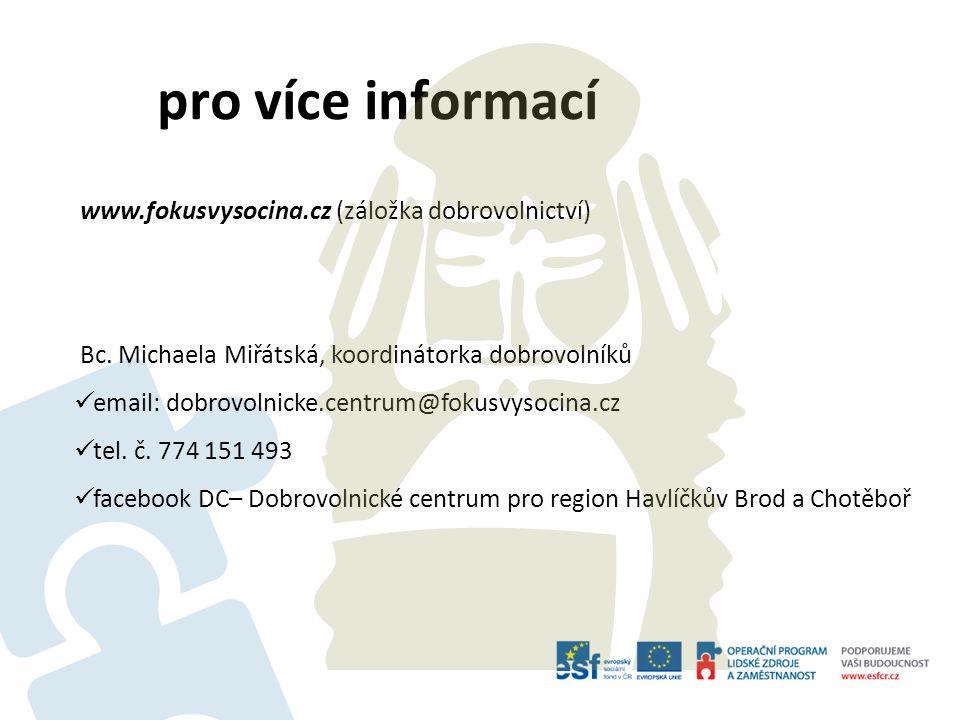 pro více informací www.fokusvysocina.cz (záložka dobrovolnictví) Bc. Michaela Miřátská, koordinátorka dobrovolníků email: dobrovolnicke.centrum@fokusv
