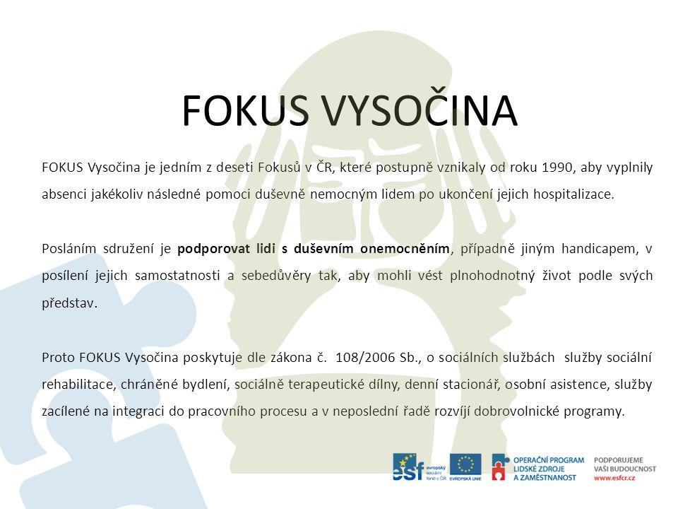 FOKUS VYSOČINA FOKUS Vysočina je jedním z deseti Fokusů v ČR, které postupně vznikaly od roku 1990, aby vyplnily absenci jakékoliv následné pomoci duševně nemocným lidem po ukončení jejich hospitalizace.