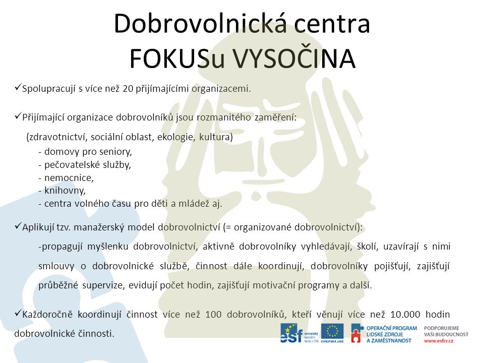 Dobrovolnická centra FOKUSu VYSOČINA Spolupracují s více než 20 přijímajícími organizacemi. Přijímající organizace dobrovolníků jsou rozmanitého zaměř