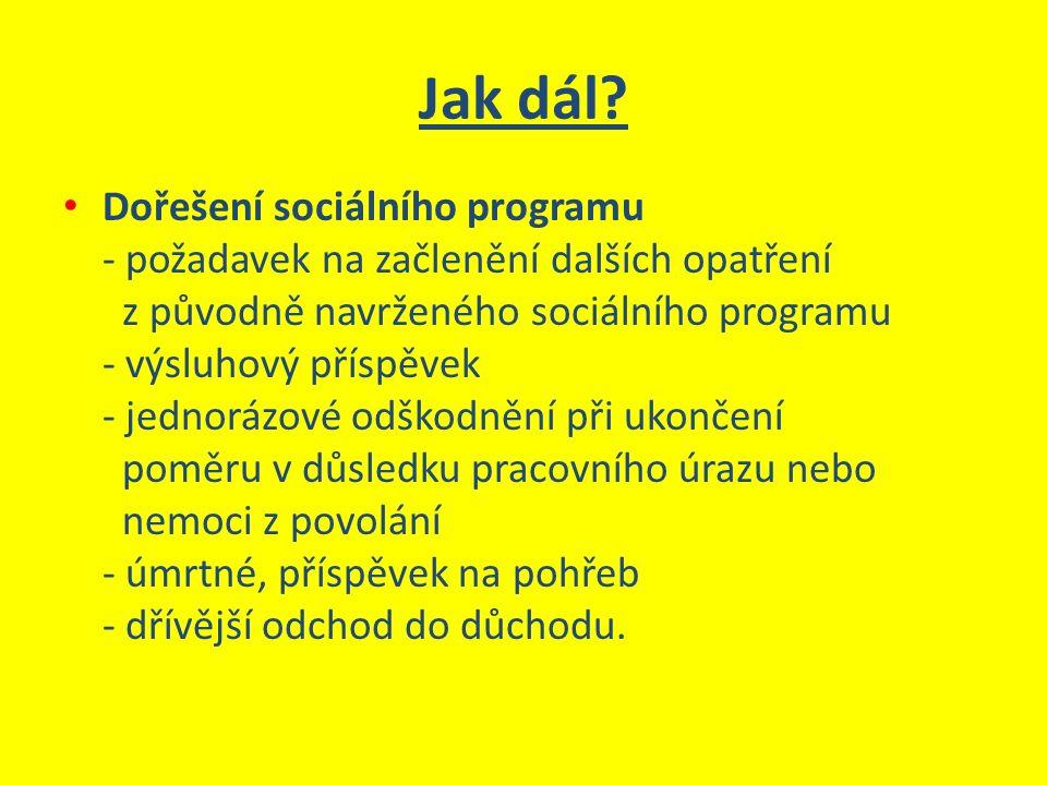 Jak dál? Dořešení sociálního programu - požadavek na začlenění dalších opatření z původně navrženého sociálního programu - výsluhový příspěvek - jedno