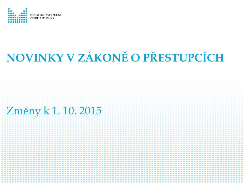 NOVINKY V ZÁKONĚ O PŘESTUPCÍCH Změny k 1. 10. 2015