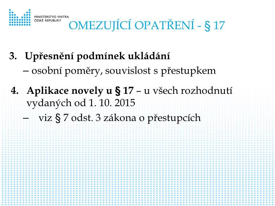 OMEZUJÍCÍ OPATŘENÍ - § 17 3.Upřesnění podmínek ukládání – osobní poměry, souvislost s přestupkem 4.