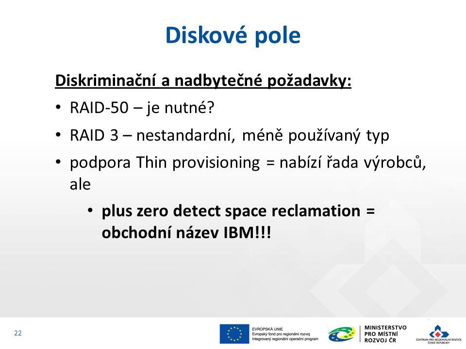Diskriminační a nadbytečné požadavky: RAID-50 – je nutné? RAID 3 – nestandardní, méně používaný typ podpora Thin provisioning = nabízí řada výrobců, a