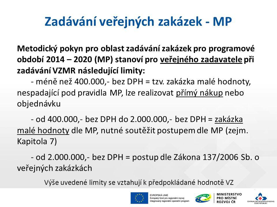 5 Metodický pokyn pro oblast zadávání zakázek pro programové období 2014 – 2020 (MP) stanoví pro veřejného zadavatele při zadávání VZMR následující limity: - méně než 400.000,- bez DPH = tzv.
