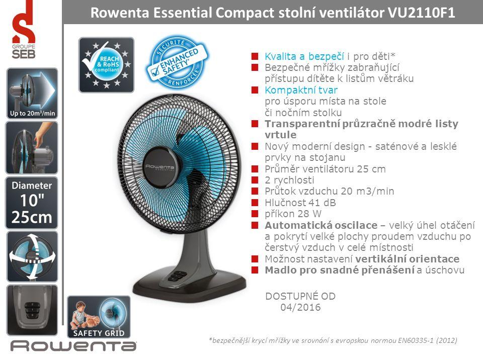 Rowenta Essential Compact stolní ventilátor VU2110F1 Kvalita a bezpečí i pro děti* Bezpečné mřížky zabraňující přístupu dítěte k listům větráku Kompaktní tvar pro úsporu místa na stole či nočním stolku Transparentní průzračně modré listy vrtule Nový moderní design - saténové a lesklé prvky na stojanu Průměr ventilátoru 25 cm 2 rychlosti Průtok vzduchu 20 m3/min Hlučnost 41 dB příkon 28 W Automatická oscilace – velký úhel otáčení a pokrytí velké plochy proudem vzduchu po čerstvý vzduch v celé místnosti Možnost nastavení vertikální orientace Madlo pro snadné přenášení a úschovu DOSTUPNÉ OD 04/2016 *bezpečnější krycí mřížky ve srovnání s evropskou normou EN60335-1 (2012)
