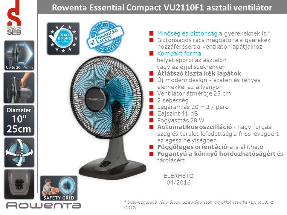 Rowenta Essential Compact VU2110F1 asztali ventilátor Minőség és biztonság a gyerekeknek is* Biztonságos rács meggátolja a gyerekek hozzáférésért a ventilátor lapátjaihoz Kompakt forma helyet spórol az asztalon vagy az éjjeliszekrényen Átlátszó tiszta kék lapátok Új modern design - szatén és fényes elemekkel az állványon Ventilátor átmérője 25 cm 2 sebesség Légáramlás 20 m3 / perc Zajszint 41 dB Fogyasztás 28 W Automatikus oszcilláció - nagy forgási szög és terület lefedettség a friss levegőért az egész helyiségben Függőleges orientációra is állítható Fogantyú a könnyű hordozhatóságért és tárolásért ELÉRHETŐ 04/2016 * biztonságosabb védőrácsok, az európai szabványokkal szemben EN 60335-1 (2012)