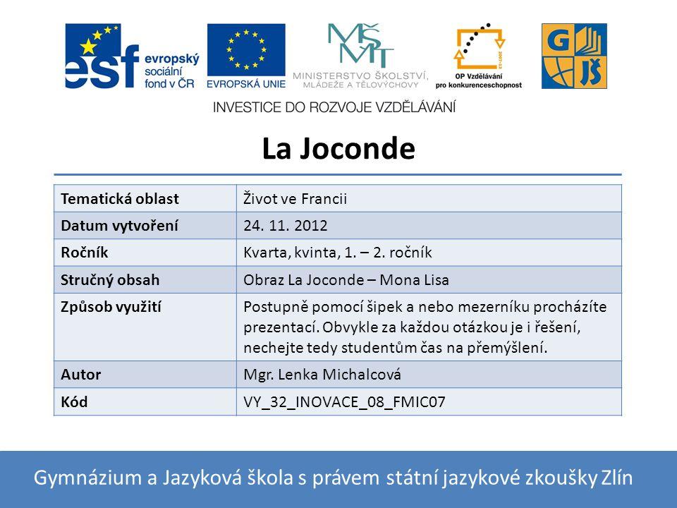 La Joconde Gymnázium a Jazyková škola s právem státní jazykové zkoušky Zlín Tematická oblastŽivot ve Francii Datum vytvoření24.