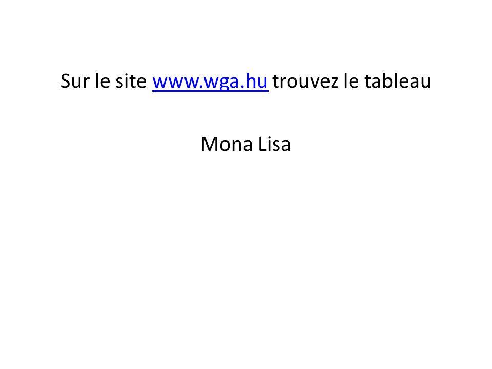 Sur le site www.wga.hu trouvez le tableauwww.wga.hu Mona Lisa