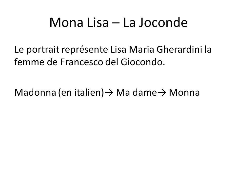 Mona Lisa – La Joconde Le portrait représente Lisa Maria Gherardini la femme de Francesco del Giocondo.