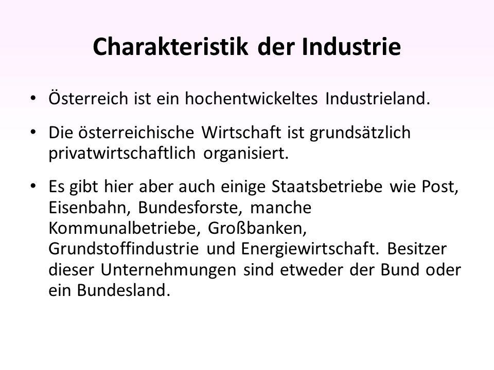 Charakteristik der Industrie Österreich ist ein hochentwickeltes Industrieland.