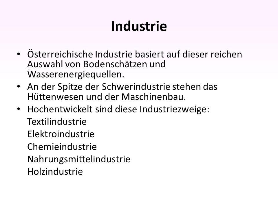 Industrie Österreichische Industrie basiert auf dieser reichen Auswahl von Bodenschätzen und Wasserenergiequellen.
