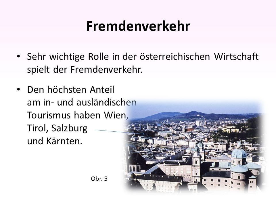 Fremdenverkehr Sehr wichtige Rolle in der österreichischen Wirtschaft spielt der Fremdenverkehr.
