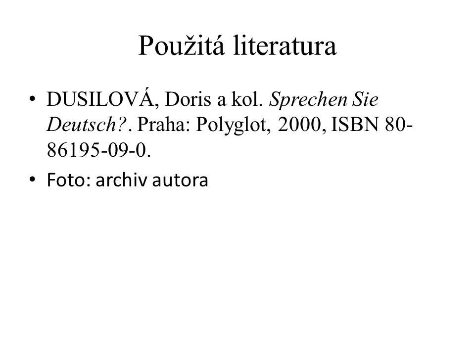 Použitá literatura DUSILOVÁ, Doris a kol. Sprechen Sie Deutsch?. Praha: Polyglot, 2000, ISBN 80- 86195-09-0. Foto: archiv autora
