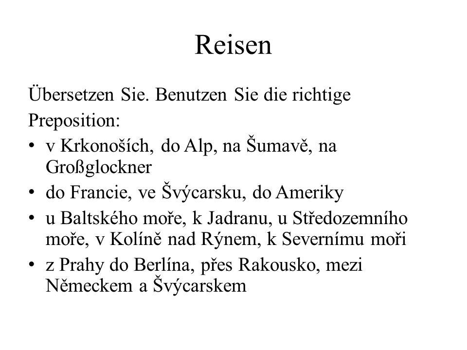 Reisen Übersetzen Sie. Benutzen Sie die richtige Preposition: v Krkonoších, do Alp, na Šumavě, na Großglockner do Francie, ve Švýcarsku, do Ameriky u