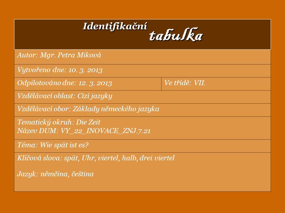 Identifikační tabulka Autor: Mgr. Petra Miková Vytvořeno dne: 10. 3. 2013 Odpilotováno dne: 12. 3. 2013Ve třídě: VII. Vzdělávací oblast: Cizí jazyky V