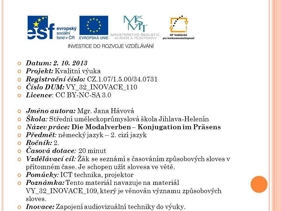 Datum: 2. 10. 2013 Projekt: Kvalitní výuka Registrační číslo: CZ.1.07/1.5.00/34.0731 Číslo DUM: VY_32_INOVACE_110 Licence : CC BY-NC-SA 3.0 Jméno auto