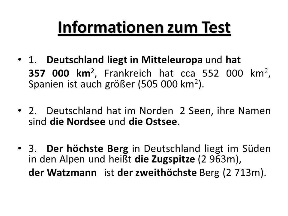 Informationen zum Test 1.Deutschland liegt in Mitteleuropa und hat 357 000 km 2, Frankreich hat cca 552 000 km 2, Spanien ist auch größer (505 000 km 2 ).
