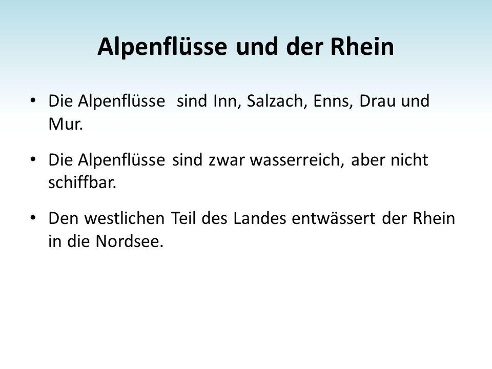 Alpenflüsse und der Rhein Die Alpenflüsse sind Inn, Salzach, Enns, Drau und Mur.