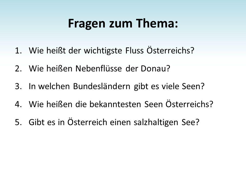 Antworten 1.Der wichtigste Fluss Österreichs ist die Donau.