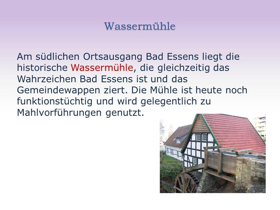 Wassermühle Am südlichen Ortsausgang Bad Essens liegt die historische Wassermühle, die gleichzeitig das Wahrzeichen Bad Essens ist und das Gemeindewappen ziert.