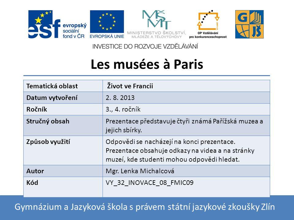 Les musées à Paris Gymnázium a Jazyková škola s právem státní jazykové zkoušky Zlín Tematická oblast Život ve Francii Datum vytvoření2.