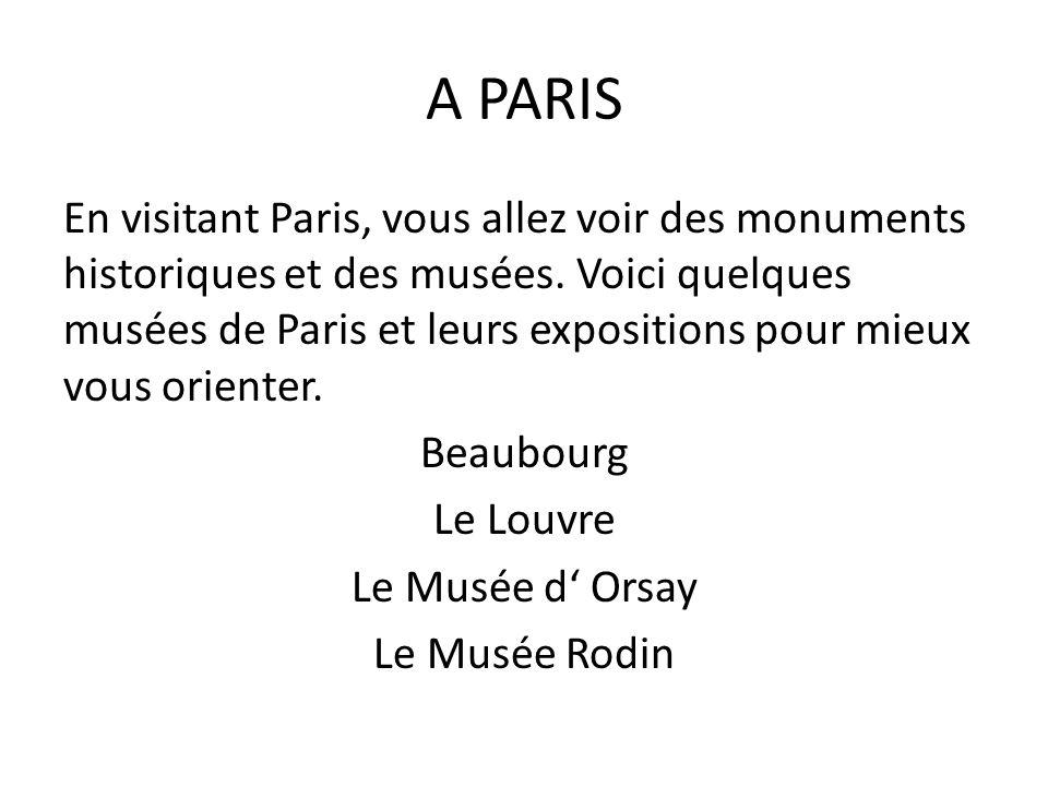 A PARIS En visitant Paris, vous allez voir des monuments historiques et des musées.