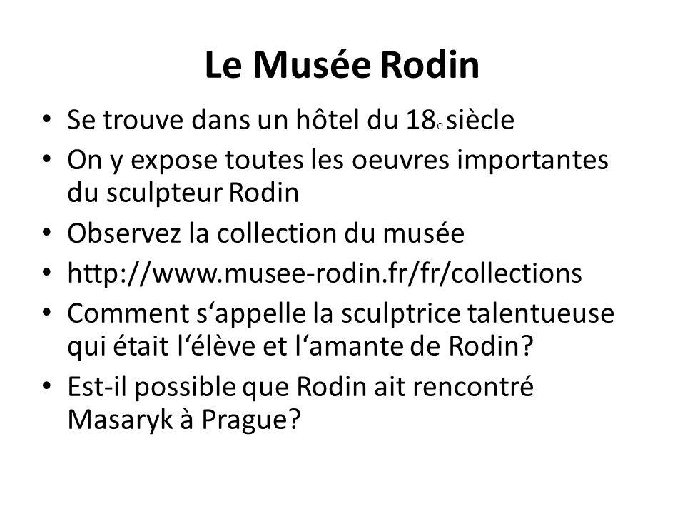 Le Musée Rodin Se trouve dans un hôtel du 18 e siècle On y expose toutes les oeuvres importantes du sculpteur Rodin Observez la collection du musée http://www.musee-rodin.fr/fr/collections Comment s'appelle la sculptrice talentueuse qui était l'élève et l'amante de Rodin.