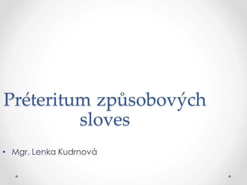 Préteritum způsobových sloves Mgr. Lenka Kudrnová