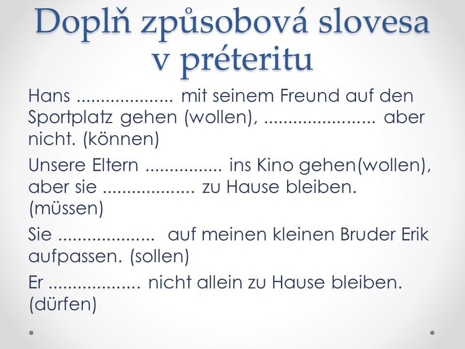 Doplň způsobová slovesa v préteritu Hans wollte mit seinem Freund auf den Sportplatz gehen, konnte aber nicht.