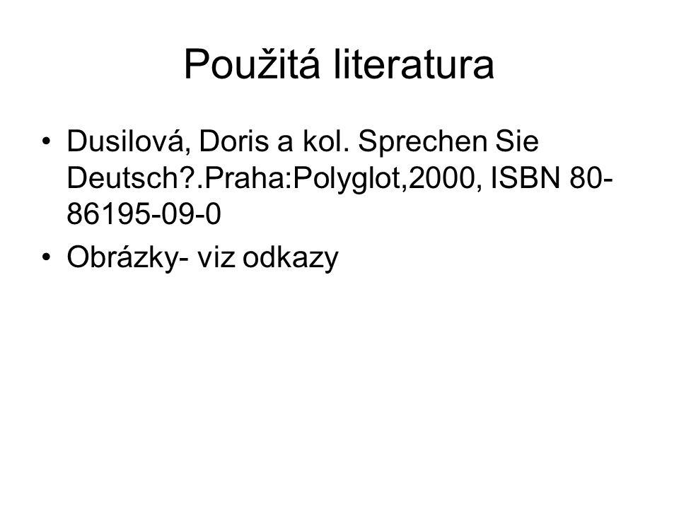 Použitá literatura Dusilová, Doris a kol. Sprechen Sie Deutsch?.Praha:Polyglot,2000, ISBN 80- 86195-09-0 Obrázky- viz odkazy
