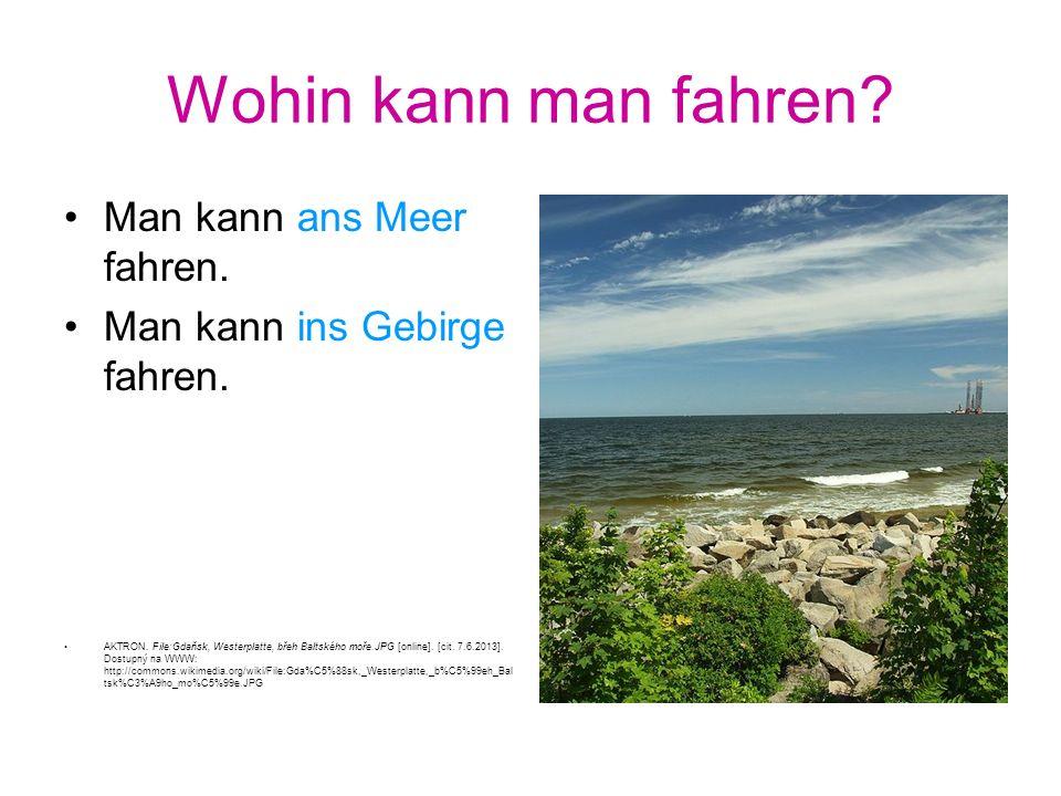 Wohin kann man fahren? Man kann ans Meer fahren. Man kann ins Gebirge fahren. AKTRON. File:Gdaňsk, Westerplatte, břeh Baltského moře.JPG [online]. [ci