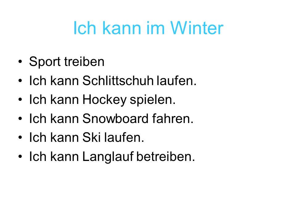 Ich kann im Winter Sport treiben Ich kann Schlittschuh laufen. Ich kann Hockey spielen. Ich kann Snowboard fahren. Ich kann Ski laufen. Ich kann Langl