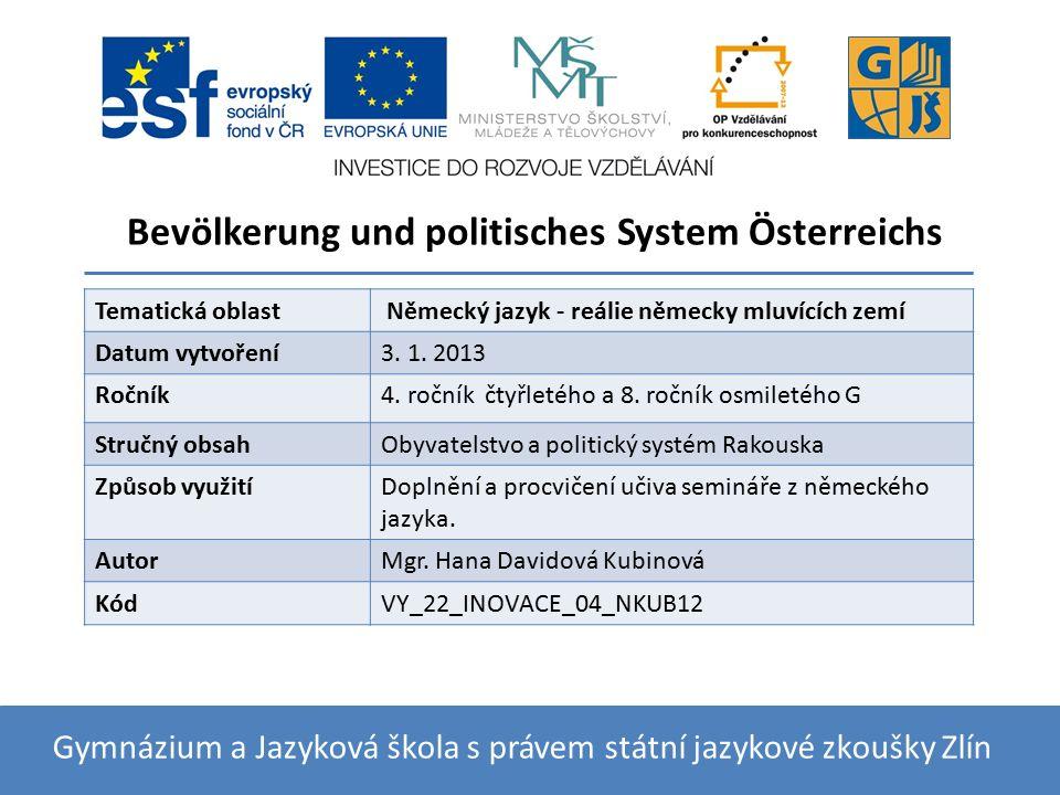 Bevölkerung und politisches System Österreichs Gymnázium a Jazyková škola s právem státní jazykové zkoušky Zlín Tematická oblast Německý jazyk - reáli